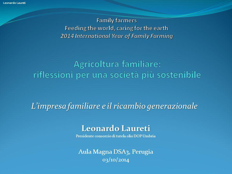 Leonardo Laureti Presidente consorzio di tutela olio DOP Umbria Aula Magna DSA3, Perugia 03/10/2014 L'impresa familiare e il ricambio generazionale