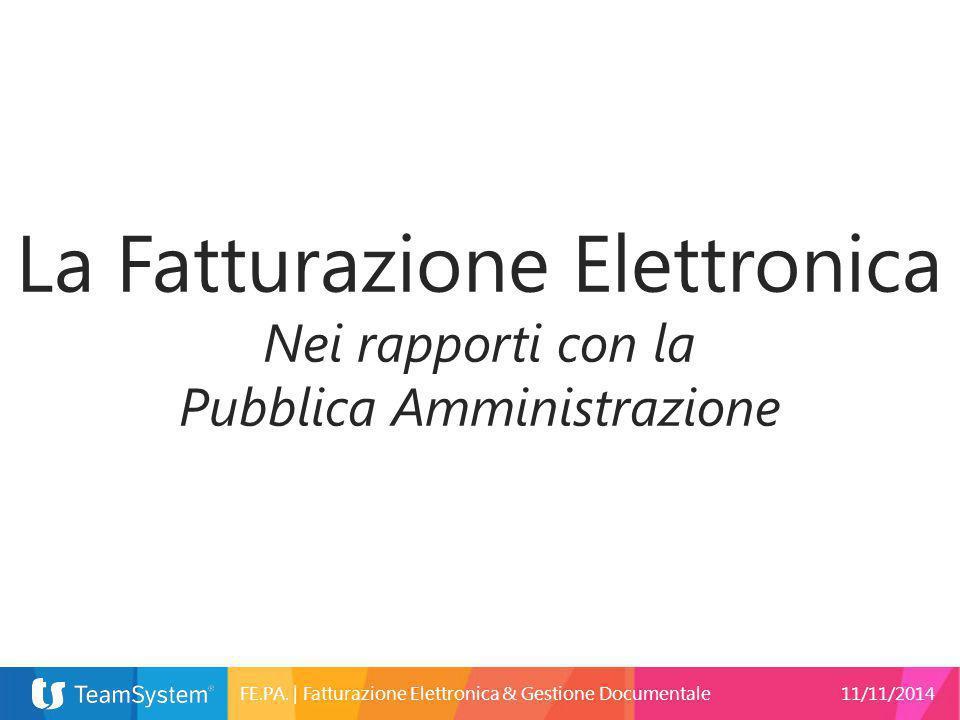 La Fatturazione Elettronica Nei rapporti con la Pubblica Amministrazione FE.PA.   Fatturazione Elettronica & Gestione Documentale11/11/2014