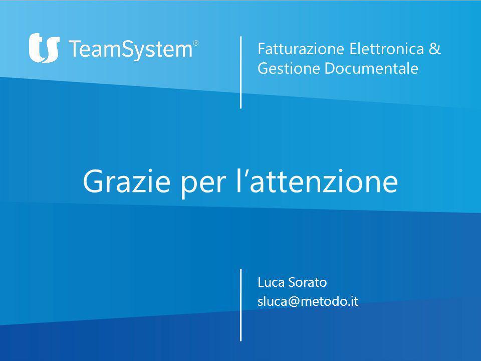 Luca Sorato sluca@metodo.it Grazie per l'attenzione Fatturazione Elettronica & Gestione Documentale