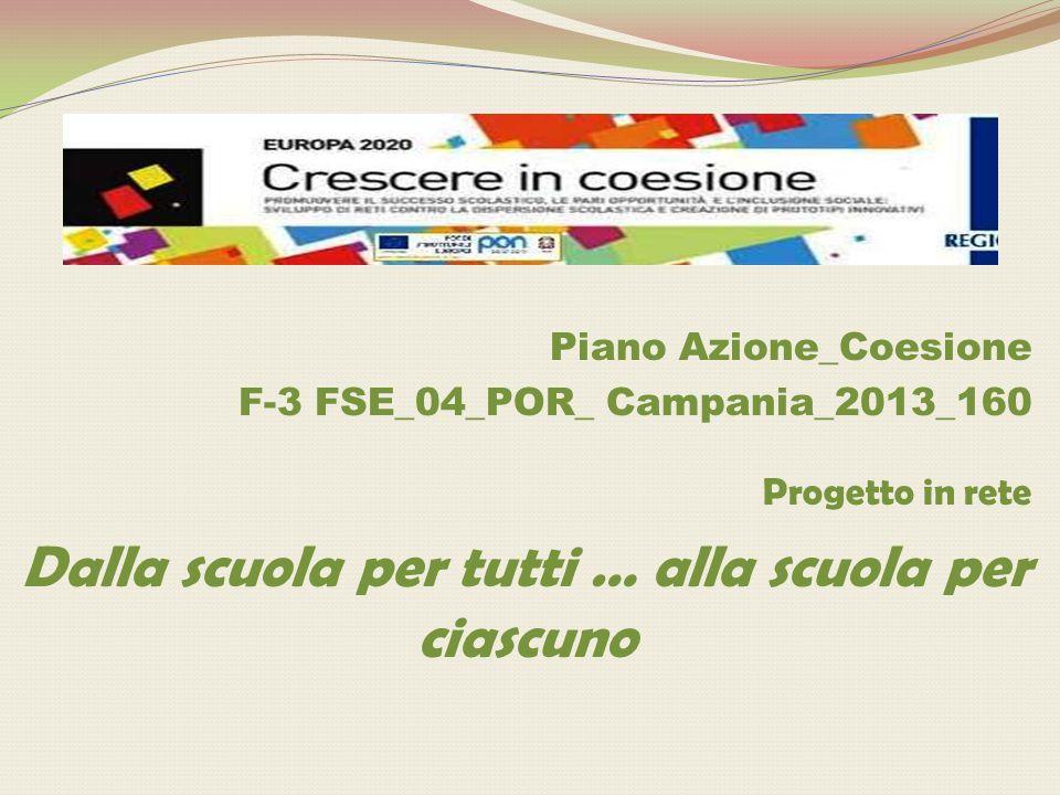 Piano Azione_Coesione F-3 FSE_04_POR_ Campania_2013_160 Progetto in rete Dalla scuola per tutti … alla scuola per ciascuno