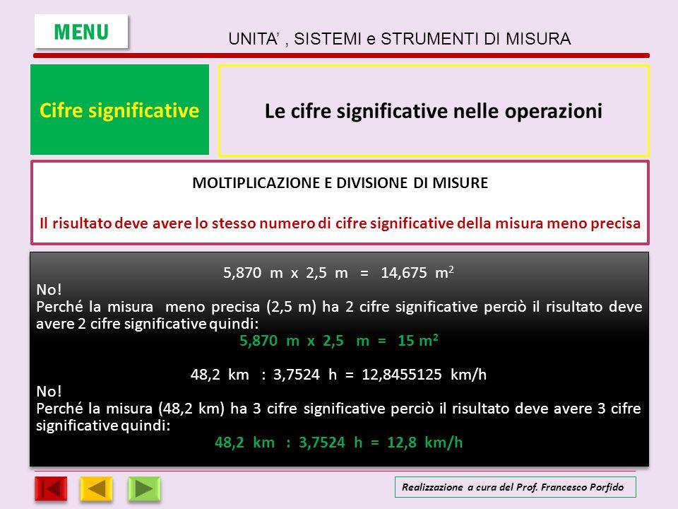 Cifre significative Le cifre significative nelle operazioni MOLTIPLICAZIONE E DIVISIONE DI MISURE Il risultato deve avere lo stesso numero di cifre si