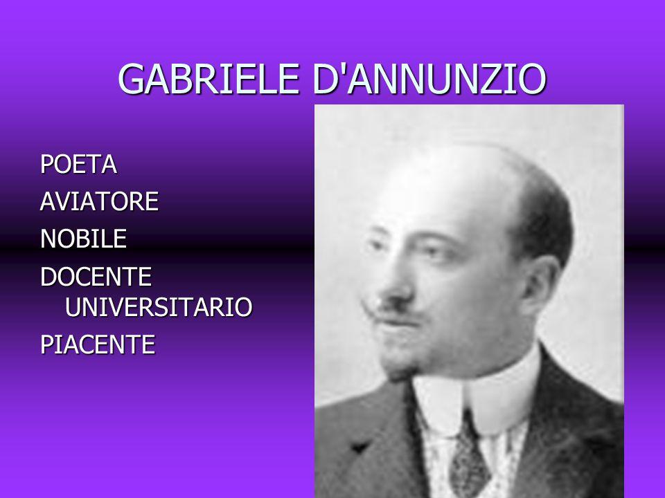 GABRIELE D'ANNUNZIO POETAAVIATORENOBILE DOCENTE UNIVERSITARIO PIACENTE