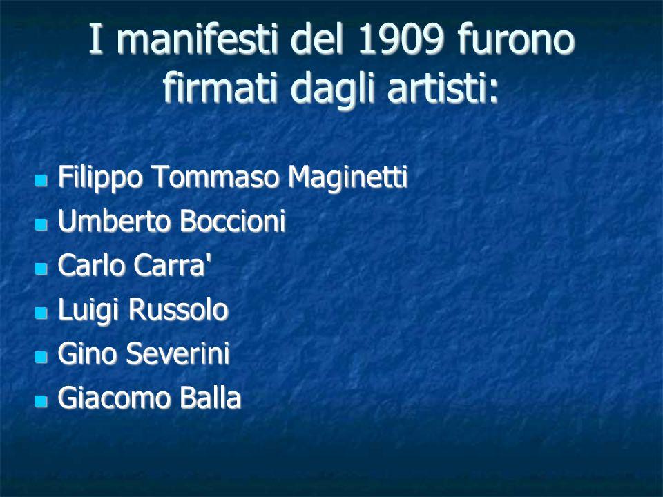 I manifesti del 1909 furono firmati dagli artisti: Filippo Tommaso Maginetti Filippo Tommaso Maginetti Umberto Boccioni Umberto Boccioni Carlo Carra'