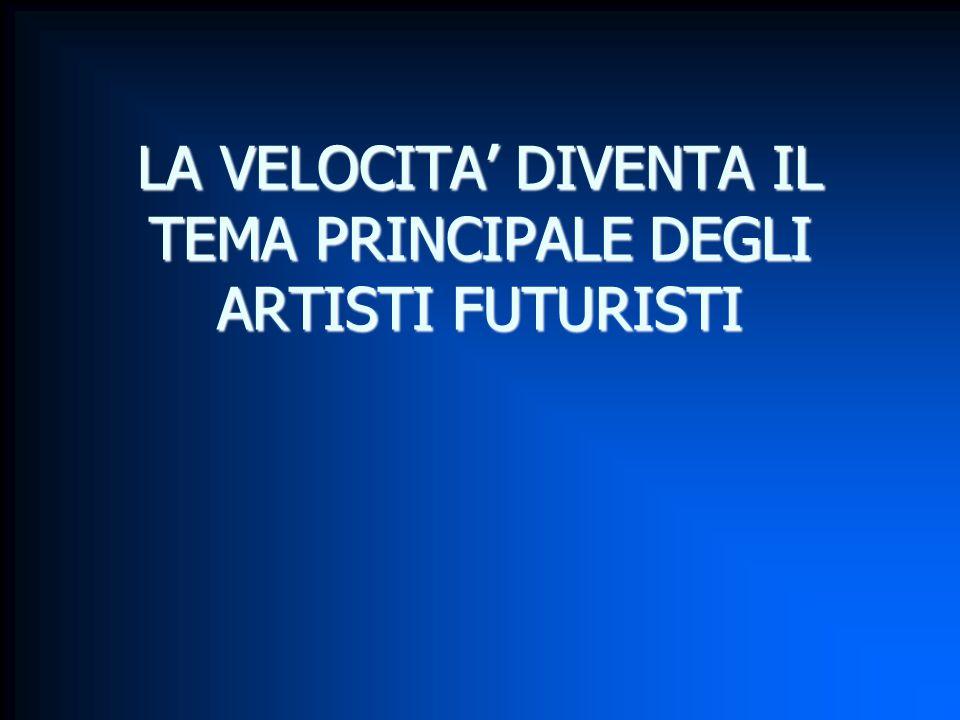 LA VELOCITA' DIVENTA IL TEMA PRINCIPALE DEGLI ARTISTI FUTURISTI