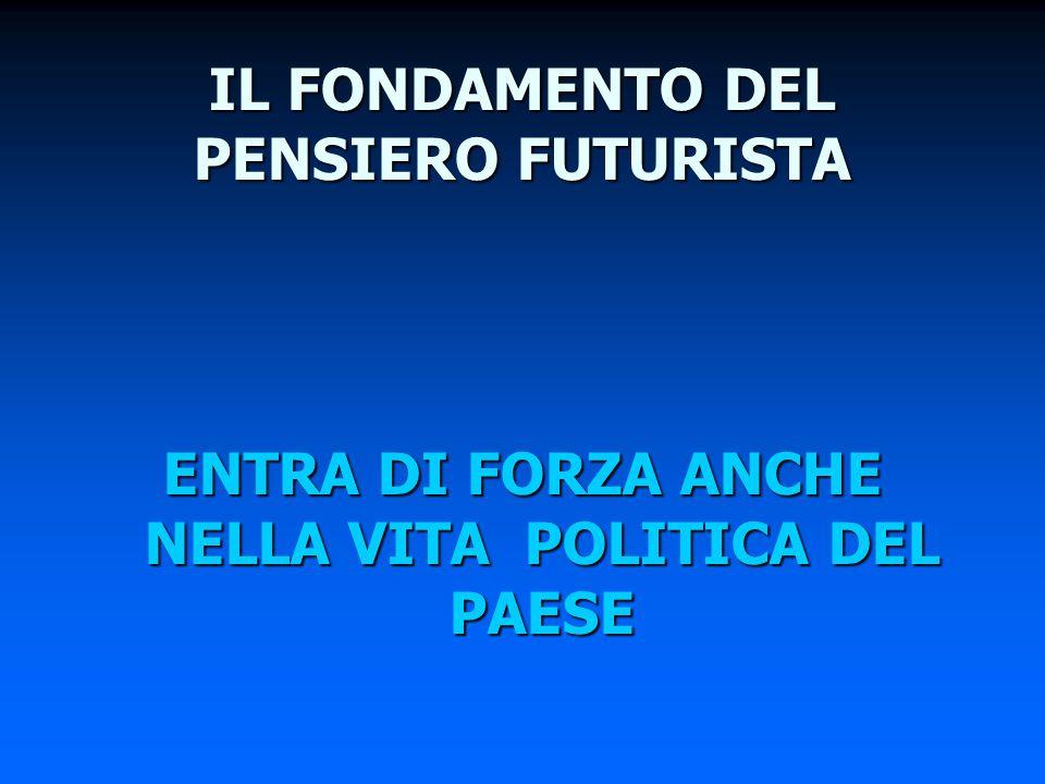 IL FONDAMENTO DEL PENSIERO FUTURISTA ENTRA DI FORZA ANCHE NELLA VITA POLITICA DEL PAESE