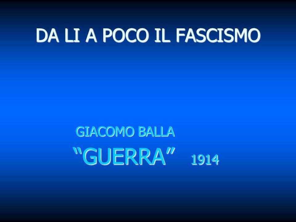 """DA LI A POCO IL FASCISMO GIACOMO BALLA GIACOMO BALLA """"GUERRA"""" 1914 """"GUERRA"""" 1914"""