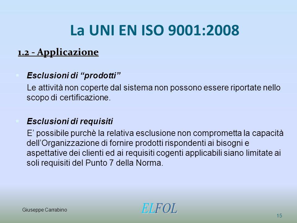 """La UNI EN ISO 9001:2008 1.2 - Applicazione 15 §Esclusioni di """"prodotti"""" Le attività non coperte dal sistema non possono essere riportate nello scopo d"""