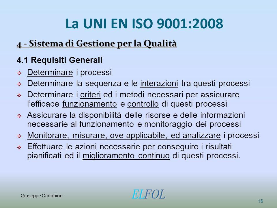 La UNI EN ISO 9001:2008 4 - Sistema di Gestione per la Qualità 16 4.1 Requisiti Generali  Determinare i processi  Determinare la sequenza e le inter