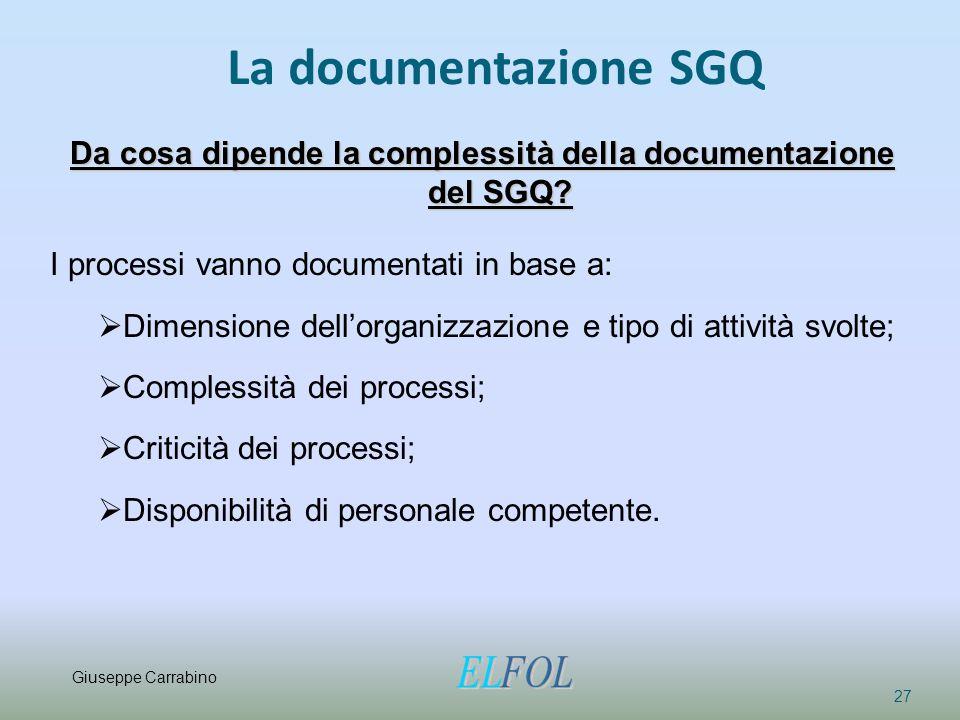 La documentazione SGQ 27 Da cosa dipende la complessità della documentazione del SGQ? I processi vanno documentati in base a:  Dimensione dell'organi