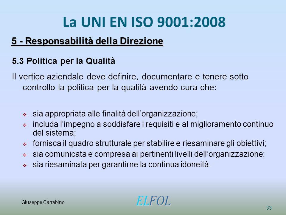 La UNI EN ISO 9001:2008 33 5 - Responsabilità della Direzione 5.3 Politica per la Qualità Il vertice aziendale deve definire, documentare e tenere sot