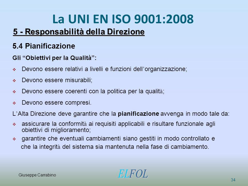 """La UNI EN ISO 9001:2008 34 5 - Responsabilità della Direzione 5.4 Pianificazione Gli """"Obiettivi per la Qualità"""":  Devono essere relativi a livelli e"""