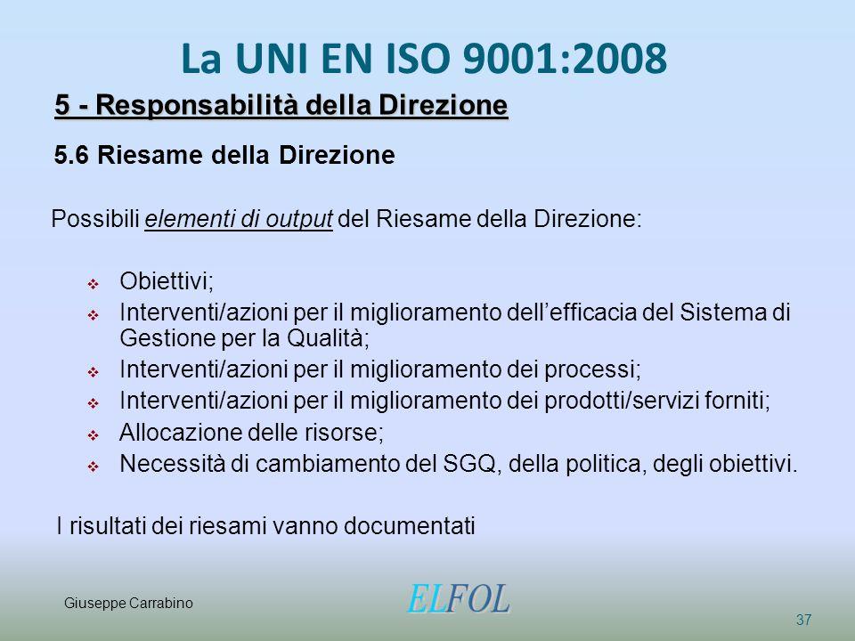 La UNI EN ISO 9001:2008 37 5 - Responsabilità della Direzione 5.6 Riesame della Direzione Possibili elementi di output del Riesame della Direzione: 