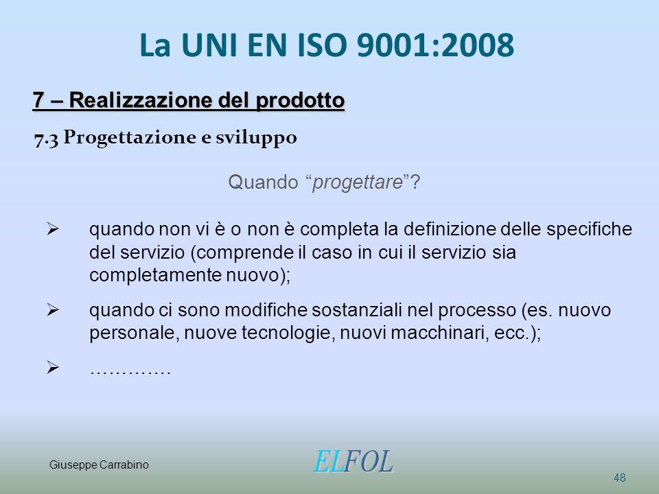"""La UNI EN ISO 9001:2008 7.3 Progettazione e sviluppo 48 7 – Realizzazione del prodotto Quando """"progettare""""?  quando non vi è o non è completa la defi"""