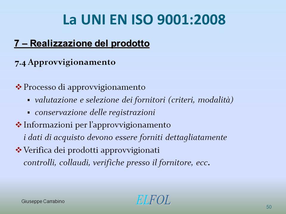 La UNI EN ISO 9001:2008 7.4 Approvvigionamento  Processo di approvvigionamento  valutazione e selezione dei fornitori (criteri, modalità)  conserva