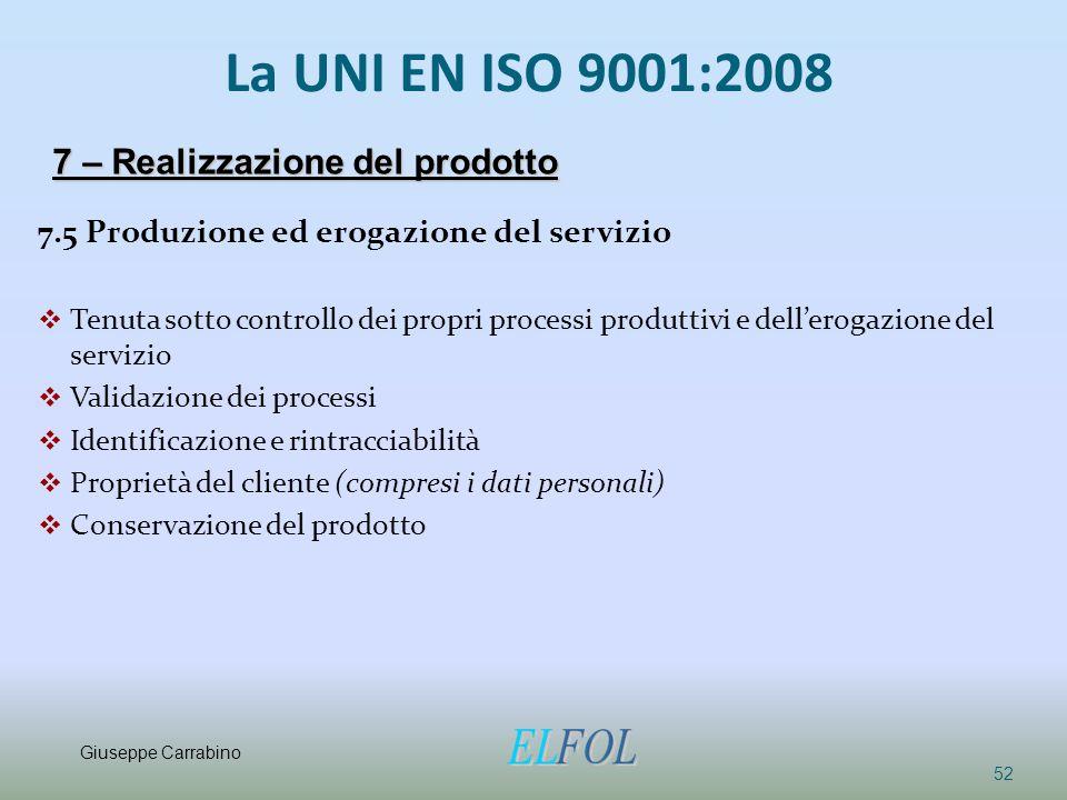 La UNI EN ISO 9001:2008 7.5 Produzione ed erogazione del servizio  Tenuta sotto controllo dei propri processi produttivi e dell'erogazione del serviz