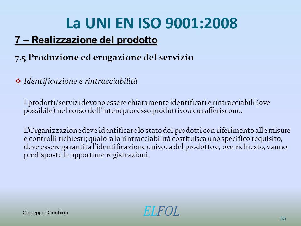 La UNI EN ISO 9001:2008 7.5 Produzione ed erogazione del servizio  Identificazione e rintracciabilità I prodotti/servizi devono essere chiaramente id