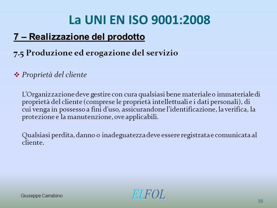 La UNI EN ISO 9001:2008 7.5 Produzione ed erogazione del servizio  Proprietà del cliente L'Organizzazione deve gestire con cura qualsiasi bene materi