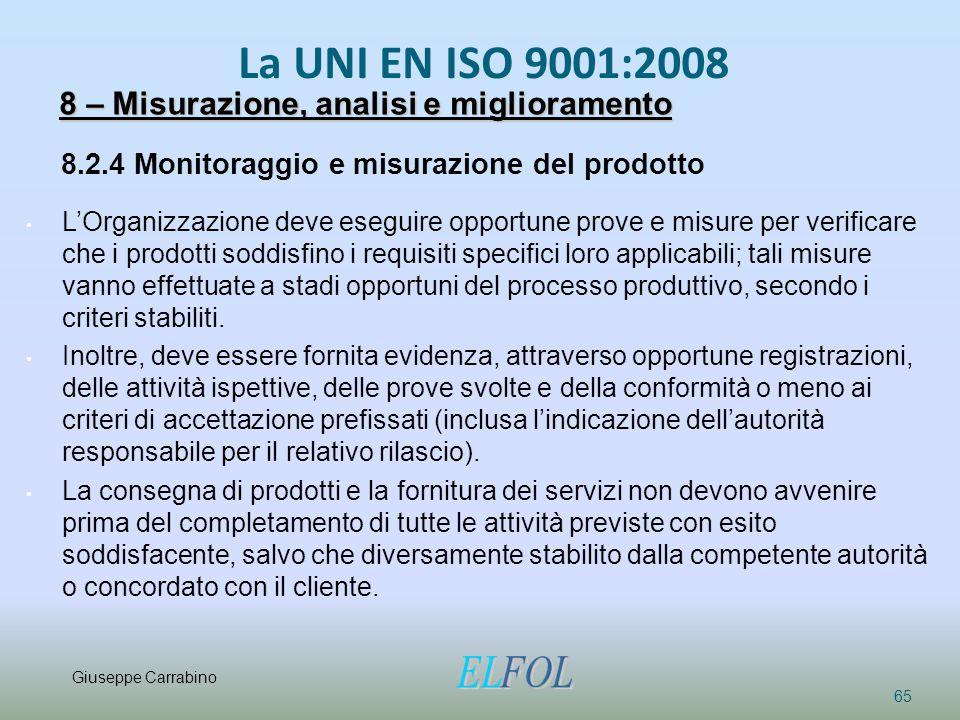 La UNI EN ISO 9001:2008 65 8 – Misurazione, analisi e miglioramento 8.2.4 Monitoraggio e misurazione del prodotto L'Organizzazione deve eseguire oppor