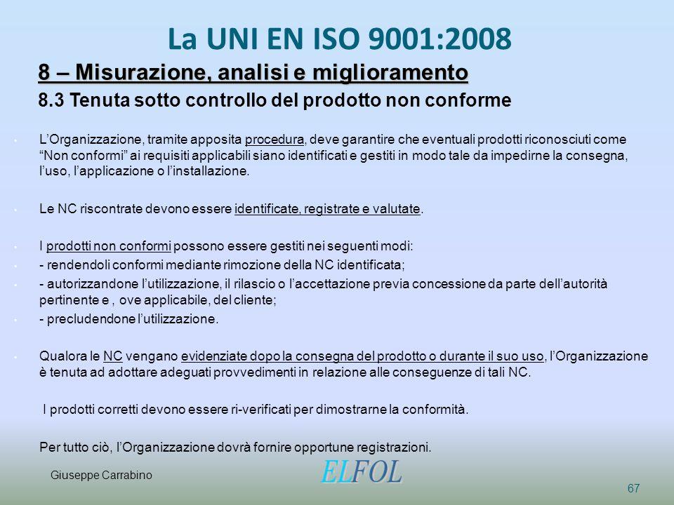 La UNI EN ISO 9001:2008 67 8 – Misurazione, analisi e miglioramento 8.3 Tenuta sotto controllo del prodotto non conforme L'Organizzazione, tramite app