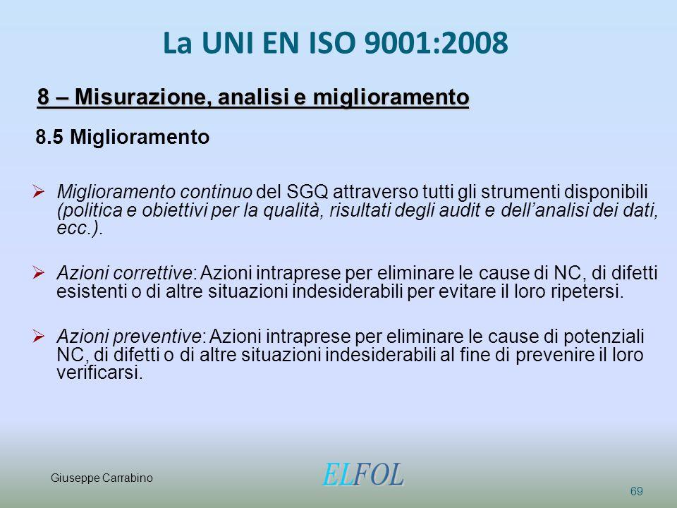 La UNI EN ISO 9001:2008 69 8 – Misurazione, analisi e miglioramento 8.5 Miglioramento  Miglioramento continuo del SGQ attraverso tutti gli strumenti