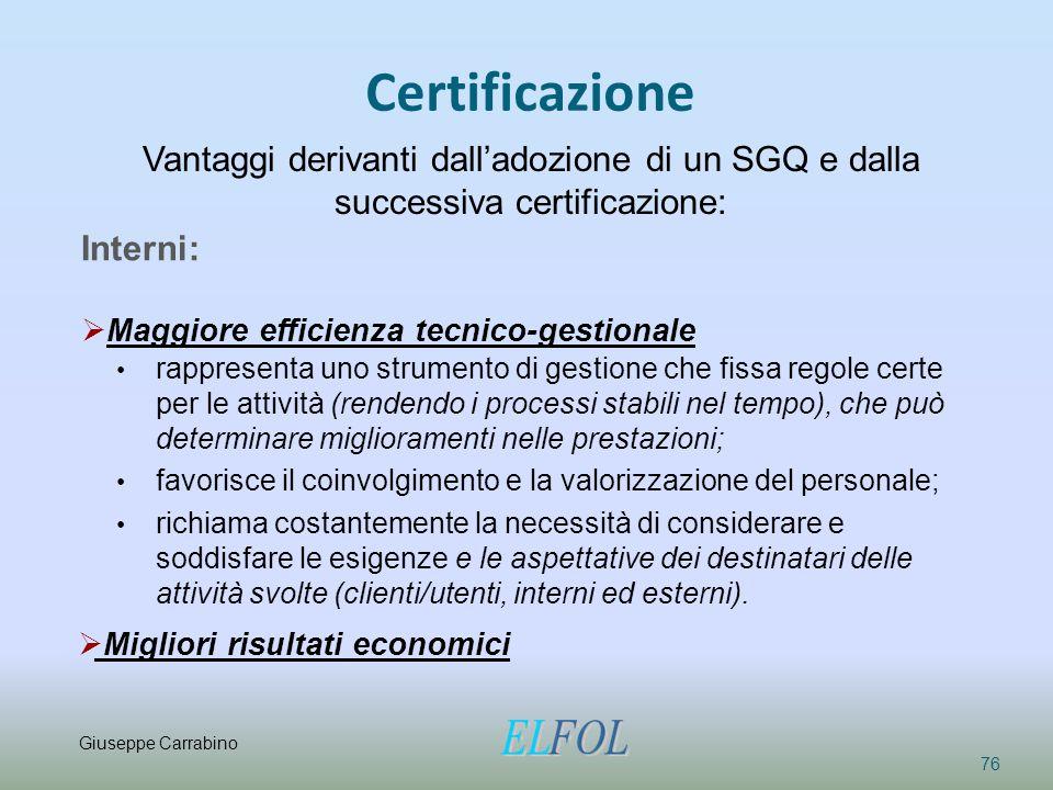 Certificazione 76 Vantaggi derivanti dall'adozione di un SGQ e dalla successiva certificazione: Interni:  Maggiore efficienza tecnico-gestionale rapp