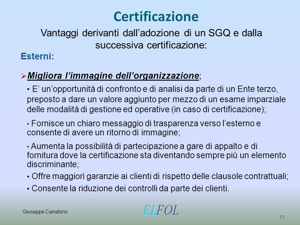 Certificazione 77 Vantaggi derivanti dall'adozione di un SGQ e dalla successiva certificazione: Esterni:  Migliora l'immagine dell'organizzazione; E'