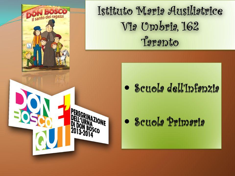 Istituto Maria Ausiliatrice Via Umbria, 162 Taranto Scuola dell'Infanzia Scuola Primaria Scuola dell'Infanzia Scuola Primaria
