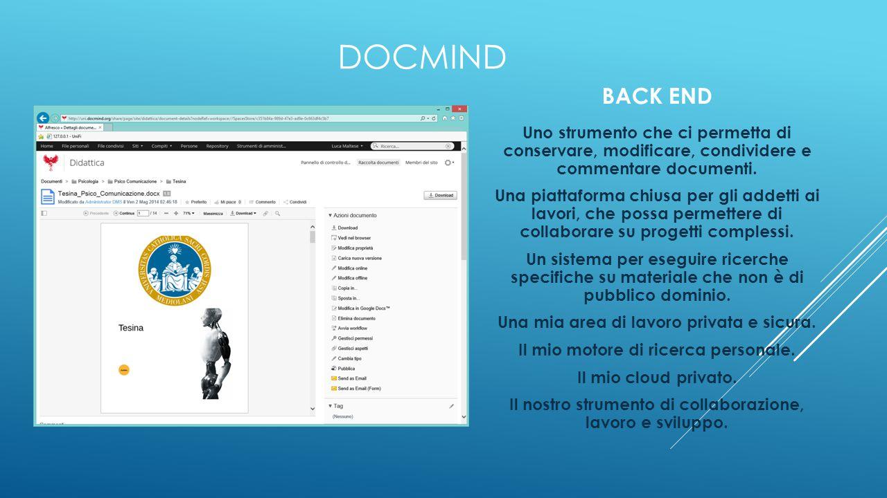 DOCMIND BACK END Uno strumento che ci permetta di conservare, modificare, condividere e commentare documenti. Una piattaforma chiusa per gli addetti a
