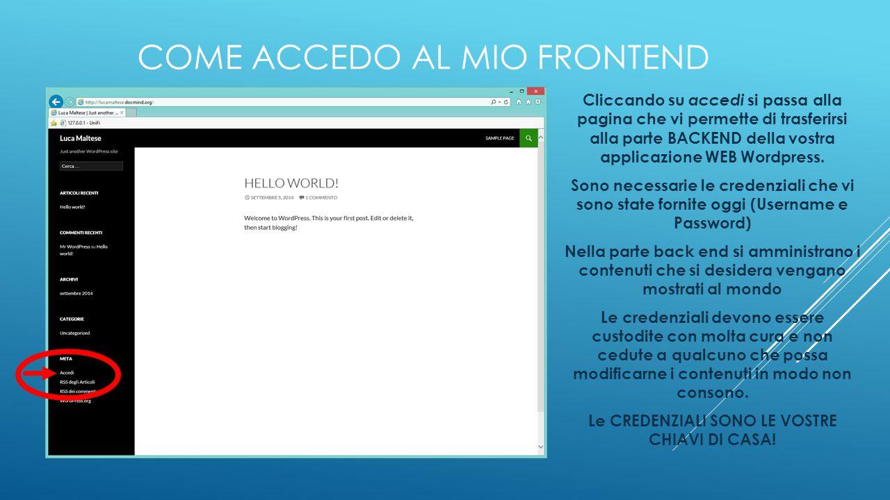 COME ACCEDO AL MIO FRONTEND Cliccando su accedi si passa alla pagina che vi permette di trasferirsi alla parte BACKEND della vostra applicazione WEB W