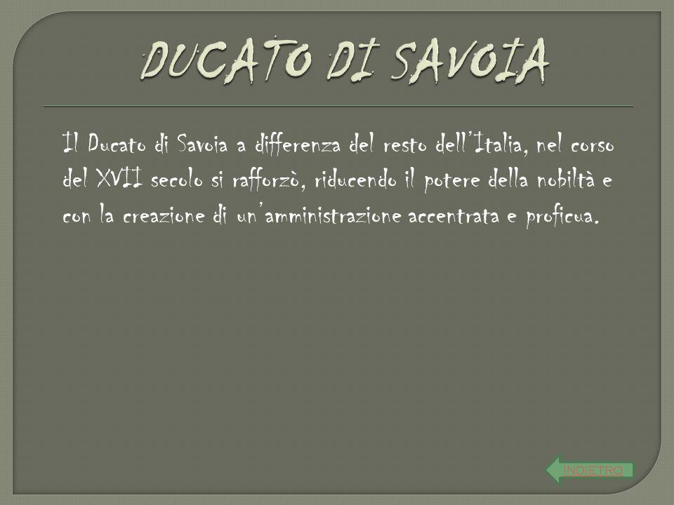 Il Ducato di Savoia a differenza del resto dell'Italia, nel corso del XVII secolo si rafforzò, riducendo il potere della nobiltà e con la creazione di