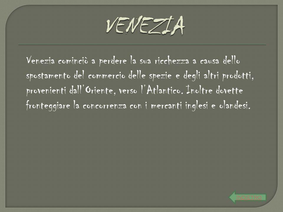 Venezia cominciò a perdere la sua ricchezza a causa dello spostamento del commercio delle spezie e degli altri prodotti, provenienti dall'Oriente, ver