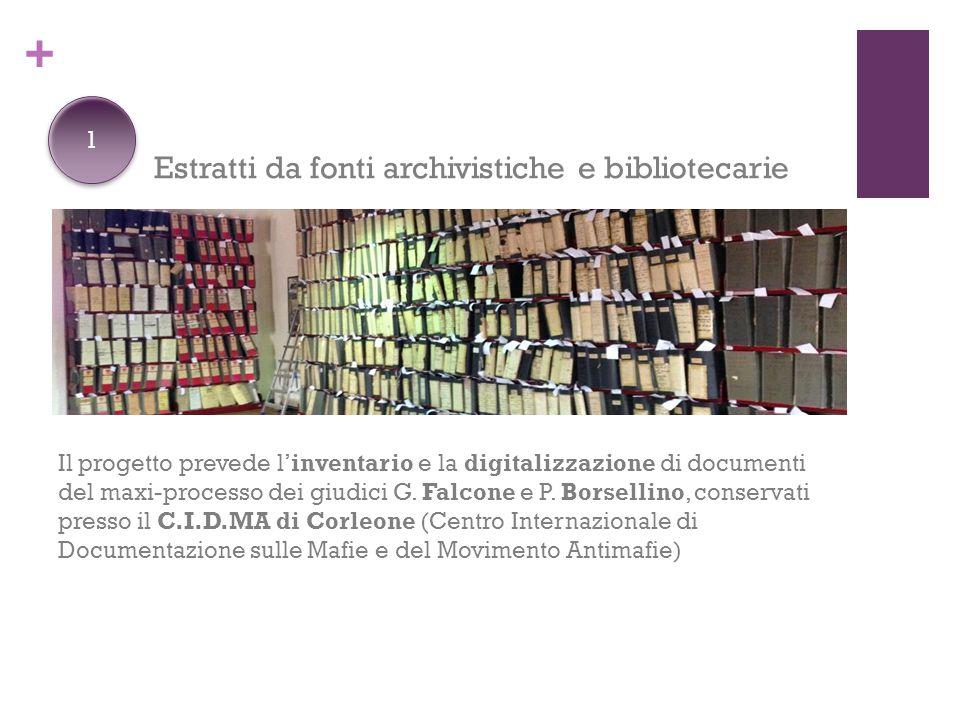 + Estratti da fonti archivistiche e bibliotecarie Il progetto prevede l'inventario e la digitalizzazione di documenti del maxi-processo dei giudici G.