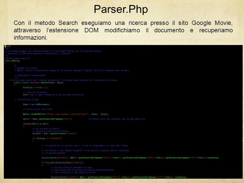 Parser.Php Con il metodo Search eseguiamo una ricerca presso il sito Google Movie, attraverso l'estensione DOM modifichiamo il documento e recuperiamo informazioni.