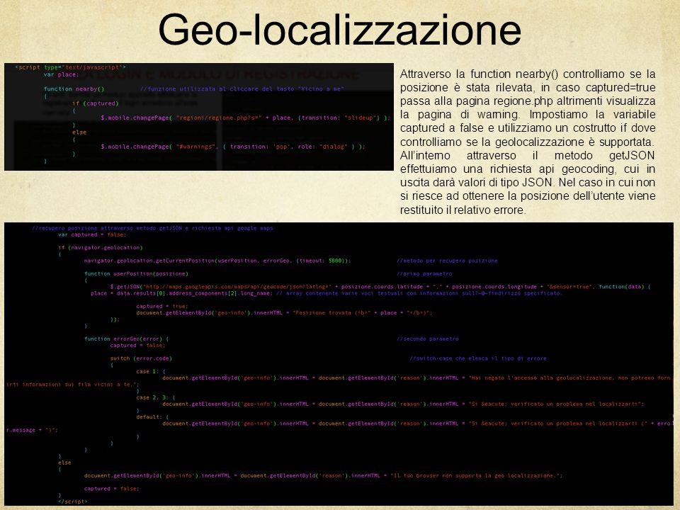 Geo-localizzazione Attraverso la function nearby() controlliamo se la posizione è stata rilevata, in caso captured=true passa alla pagina regione.php altrimenti visualizza la pagina di warning.