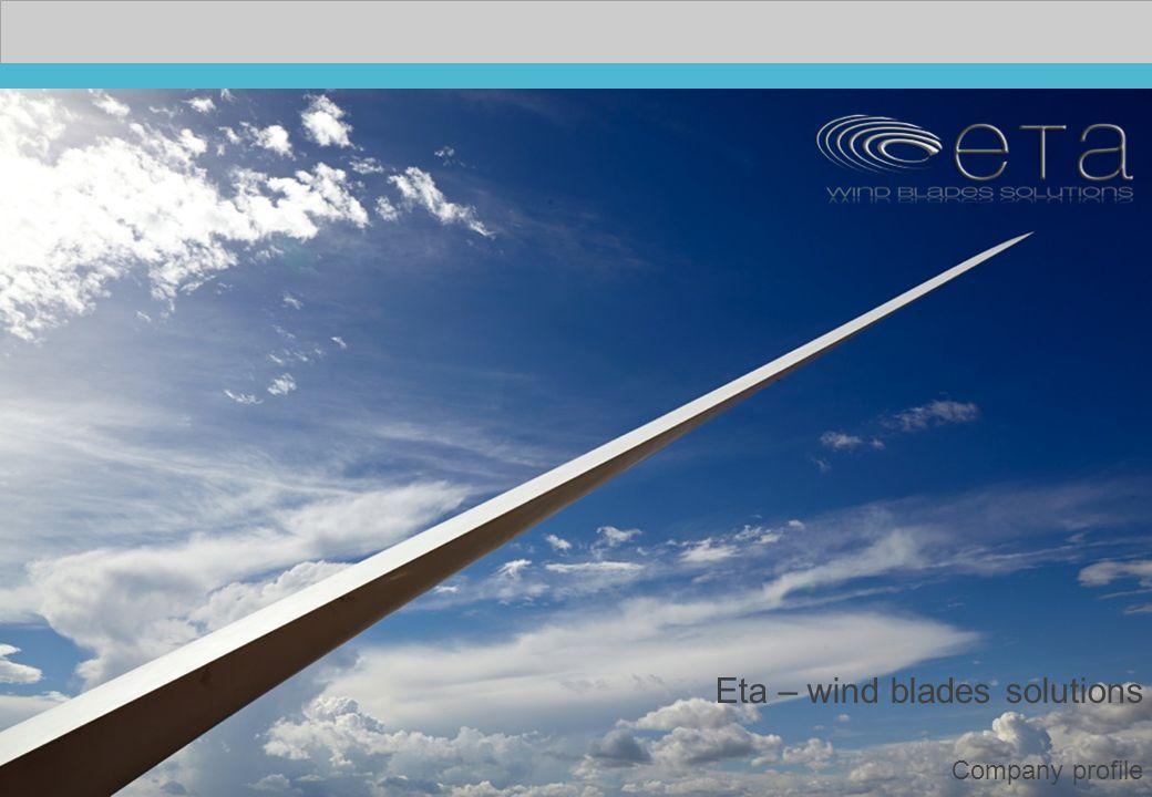 2 Eta – wind blades solutions: filiera italiana, innovazione, sostenibilità eTa Blades è una società italiana, fondata e finanziata da soci italiani nel 2011, che progetta, sviluppa e produce pale eoliche innovative e supporta programmi di re-blading per le esigenze della generazione eolica avanzata: accrescere il valore degli asset migliorando l'efficienza degli impianti eolici ad un minor impatto ambientale.