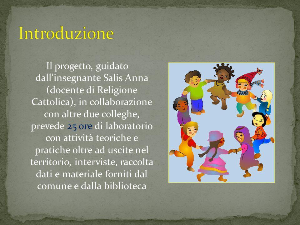 Il progetto, guidato dall'insegnante Salis Anna (docente di Religione Cattolica), in collaborazione con altre due colleghe, prevede 25 ore di laborato
