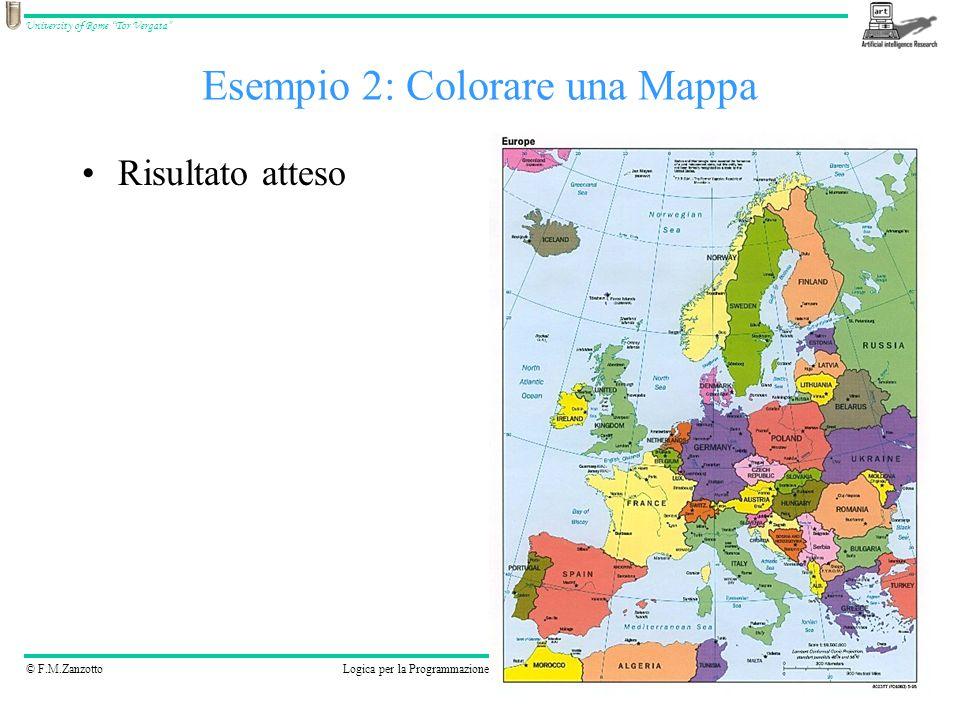 © F.M.ZanzottoLogica per la Programmazione e la Dimostrazione Automatica University of Rome Tor Vergata Esempio 2: Colorare una Mappa Risultato atteso