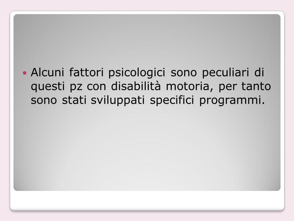 Alcuni fattori psicologici sono peculiari di questi pz con disabilità motoria, per tanto sono stati sviluppati specifici programmi.