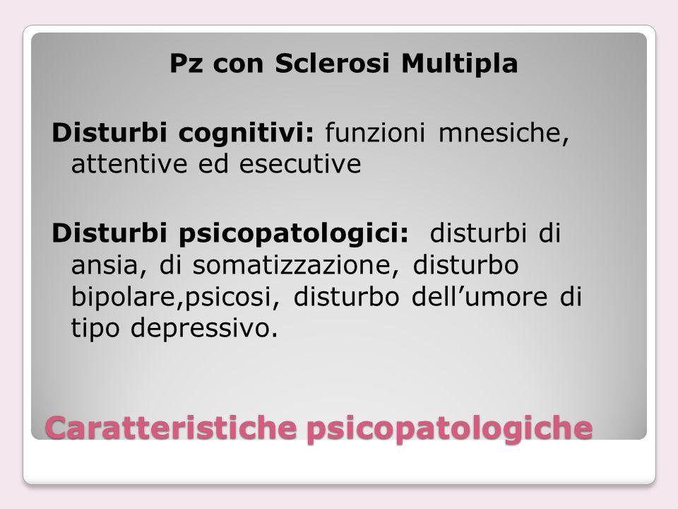 Caratteristiche psicopatologiche Pz con Sclerosi Multipla Disturbi cognitivi: funzioni mnesiche, attentive ed esecutive Disturbi psicopatologici: dist