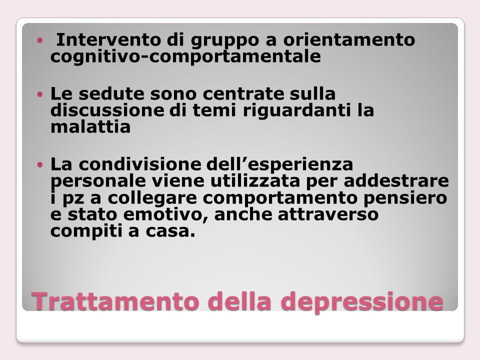 Trattamento della depressione Intervento di gruppo a orientamento cognitivo-comportamentale Le sedute sono centrate sulla discussione di temi riguarda