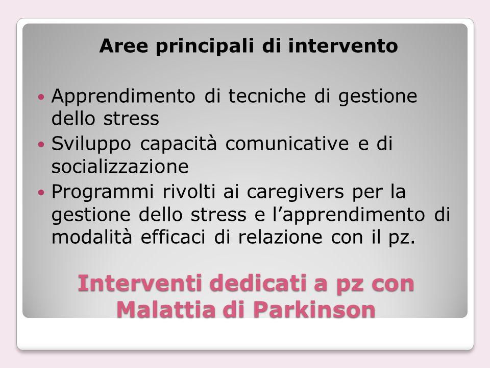 Interventi dedicati a pz con Malattia di Parkinson Aree principali di intervento Apprendimento di tecniche di gestione dello stress Sviluppo capacità