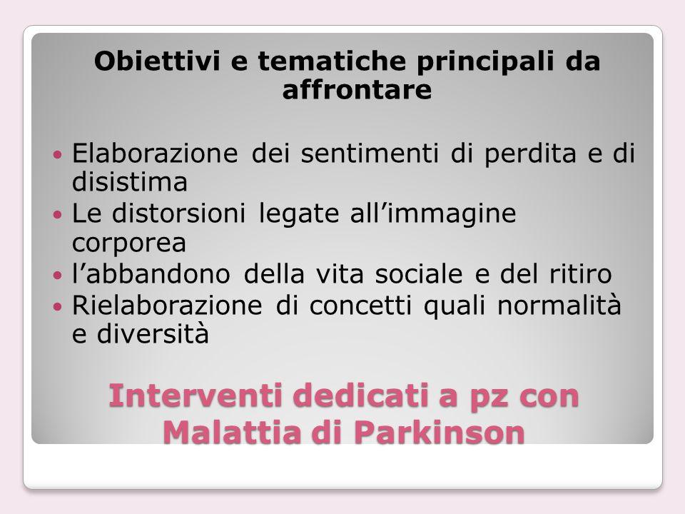 Interventi dedicati a pz con Malattia di Parkinson Obiettivi e tematiche principali da affrontare Elaborazione dei sentimenti di perdita e di disistim
