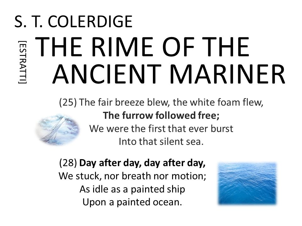 S. T. COLERDIGE THE RIME OF THE (13) And now there came both mist and snow, And it grew wondrous cold: And ice, mast-high, came floating by, As green