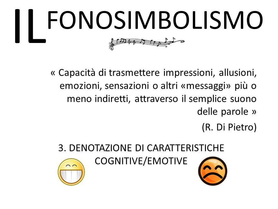 IL FONOSIMBOLISMO « Capacità di trasmettere impressioni, allusioni, emozioni, sensazioni o altri «messaggi» più o meno indiretti, attraverso il semplice suono delle parole » (R.
