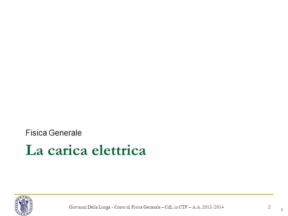 2 La carica elettrica Fisica Generale Giovanni Della Lunga - Corso di Fisica Generale – CdL in CTF – A.A.