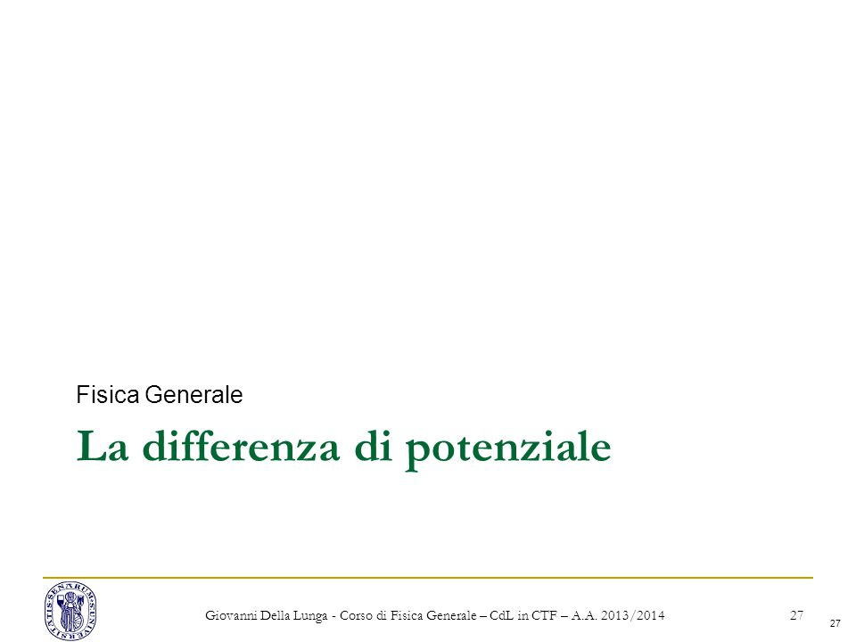 27 La differenza di potenziale Fisica Generale Giovanni Della Lunga - Corso di Fisica Generale – CdL in CTF – A.A.