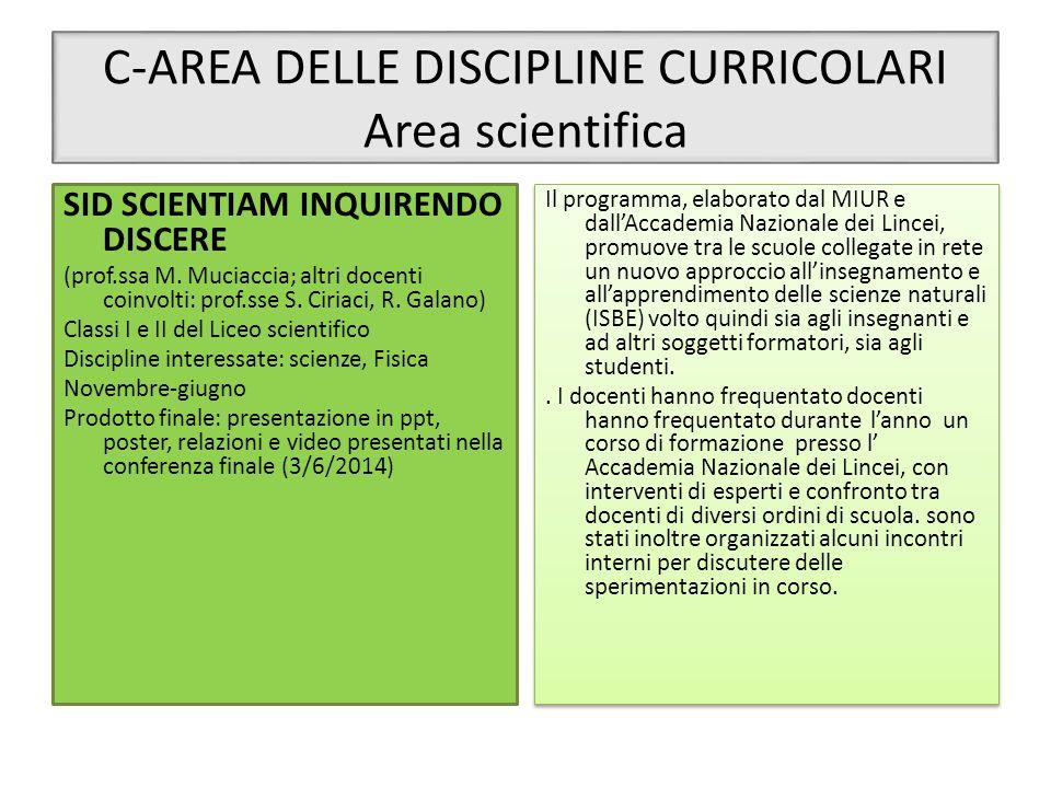 C-AREA DELLE DISCIPLINE CURRICOLARI Area scientifica SID SCIENTIAM INQUIRENDO DISCERE (prof.ssa M. Muciaccia; altri docenti coinvolti: prof.sse S. Cir