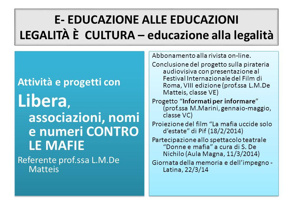 E- EDUCAZIONE ALLE EDUCAZIONI LEGALITÀ È CULTURA – educazione alla legalità Attività e progetti con Libera, associazioni, nomi e numeri CONTRO LE MAFI
