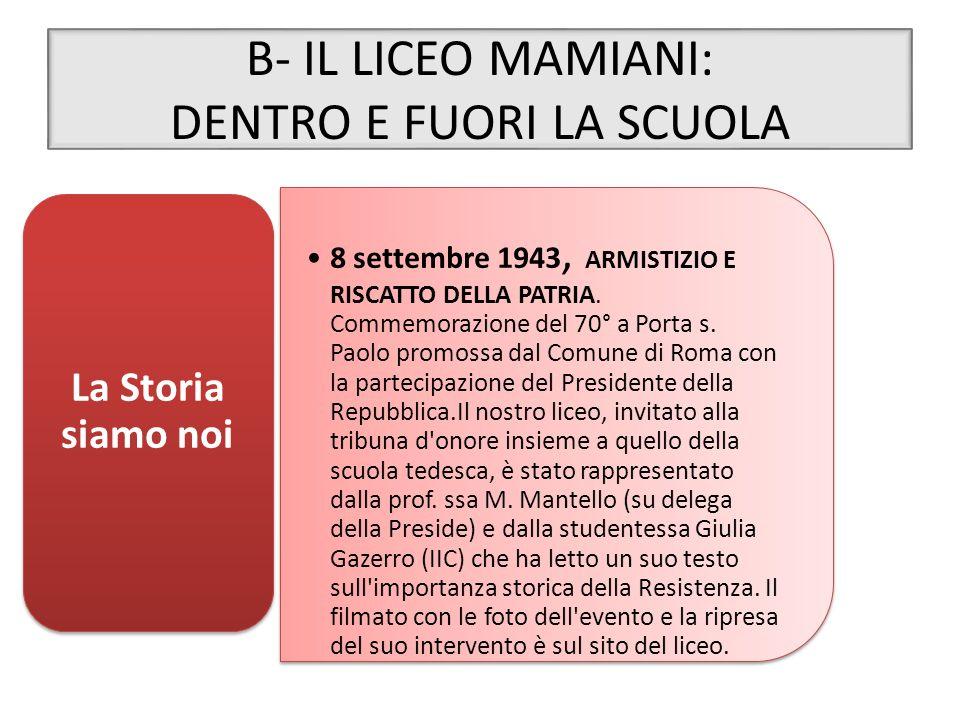 B- IL LICEO MAMIANI: DENTRO E FUORI LA SCUOLA 8 settembre 1943, ARMISTIZIO E RISCATTO DELLA PATRIA. Commemorazione del 70° a Porta s. Paolo promossa d