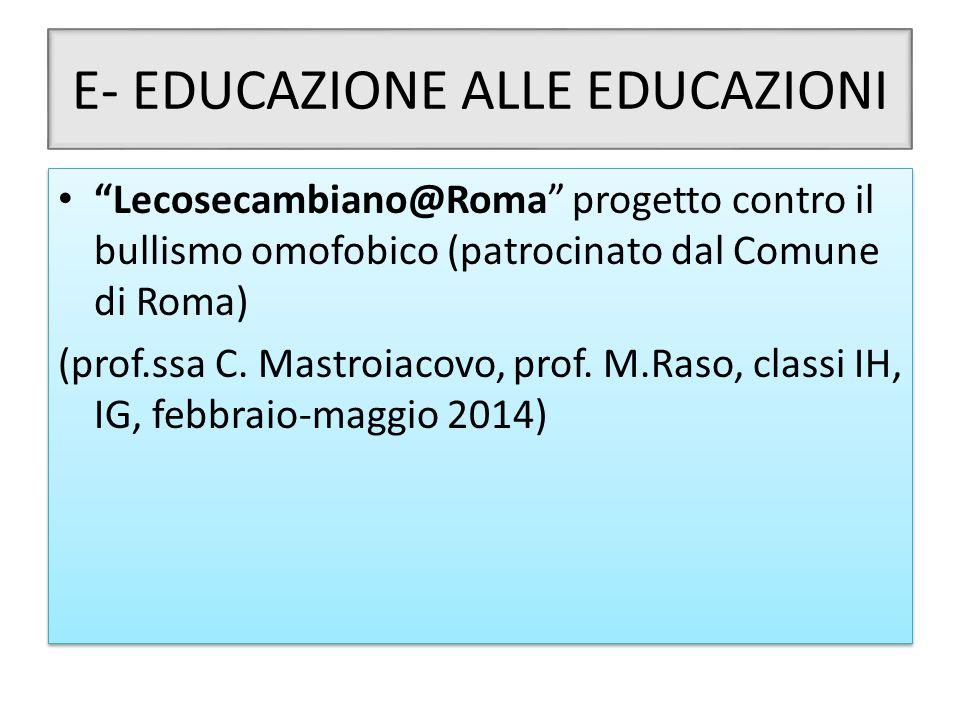 """E- EDUCAZIONE ALLE EDUCAZIONI """"Lecosecambiano@Roma"""" progetto contro il bullismo omofobico (patrocinato dal Comune di Roma) (prof.ssa C. Mastroiacovo,"""